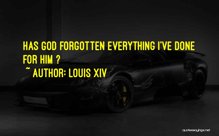 Everything Done Quotes By Louis XIV