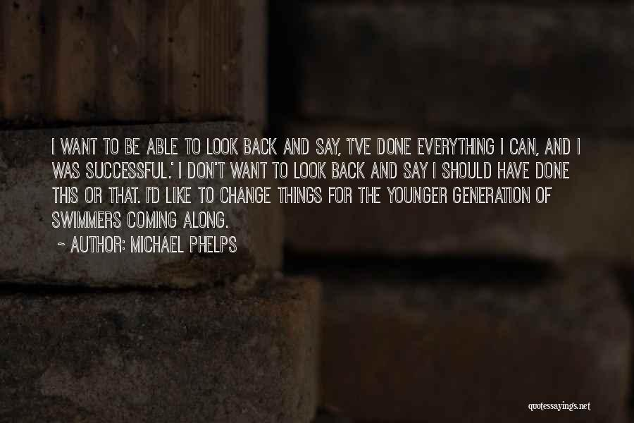 Everything Done Quotes By Michael Phelps