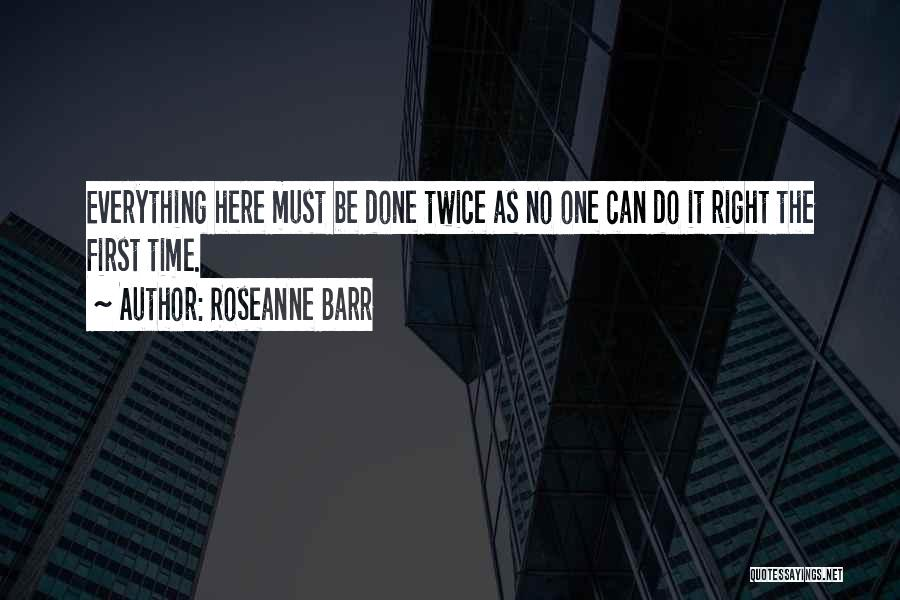 Everything Done Quotes By Roseanne Barr
