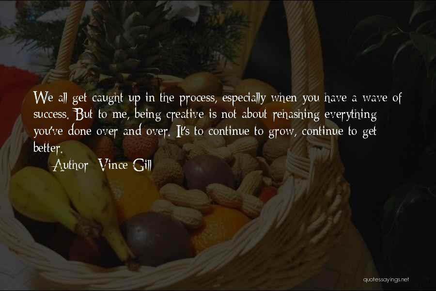 Everything Done Quotes By Vince Gill
