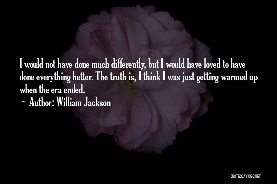 Everything Done Quotes By William Jackson