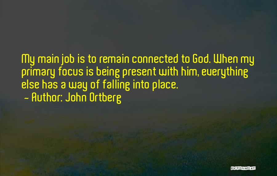 Everything Falling Into Place Quotes By John Ortberg