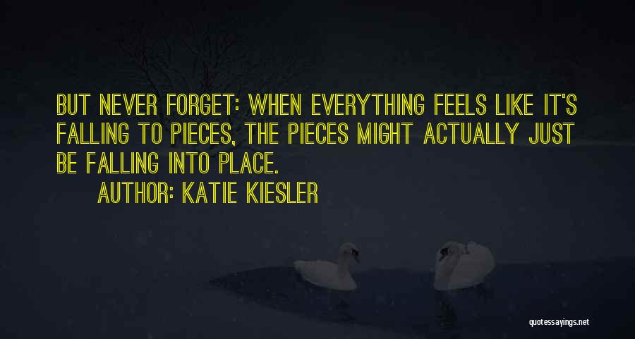 Everything Falling Into Place Quotes By Katie Kiesler