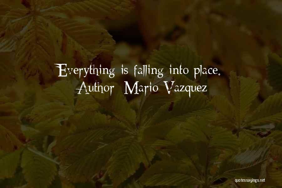 Everything Falling Into Place Quotes By Mario Vazquez