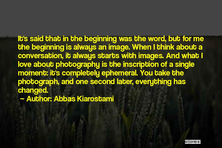 Everything Has Changed Now Quotes By Abbas Kiarostami