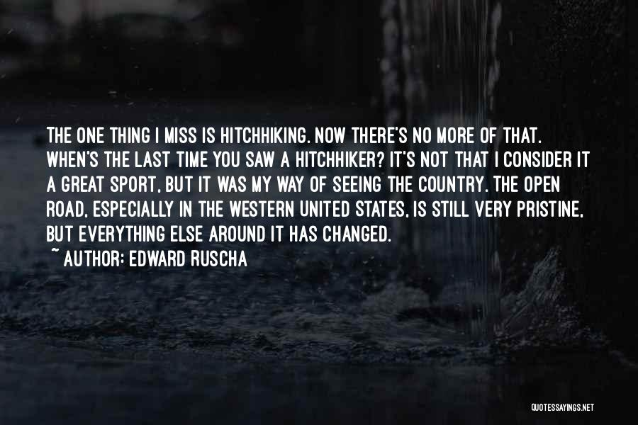 Everything Has Changed Now Quotes By Edward Ruscha