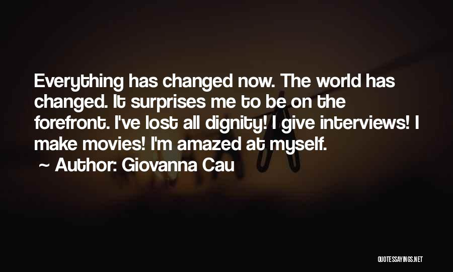 Everything Has Changed Now Quotes By Giovanna Cau