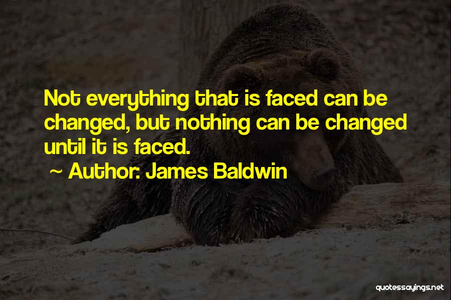 Everything Has Changed Now Quotes By James Baldwin