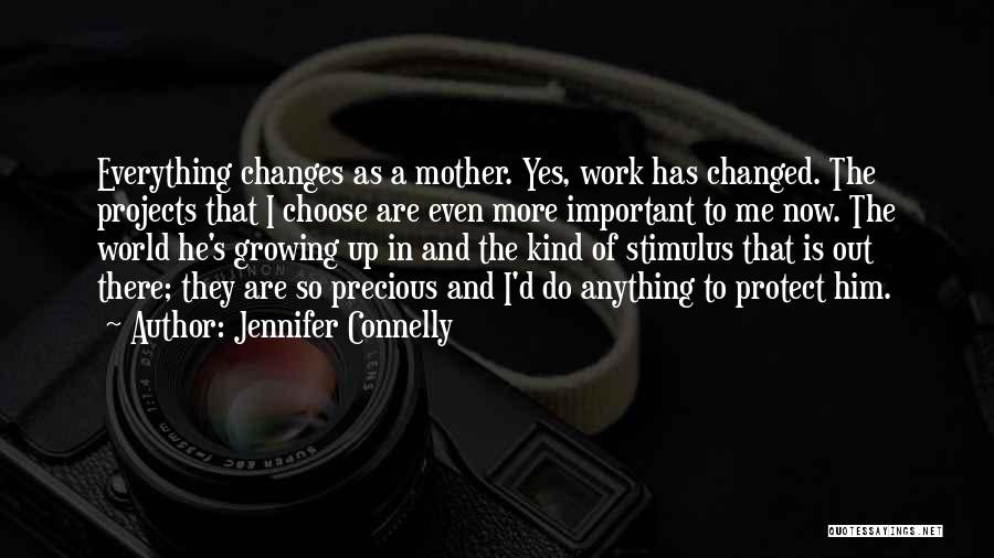 Everything Has Changed Now Quotes By Jennifer Connelly