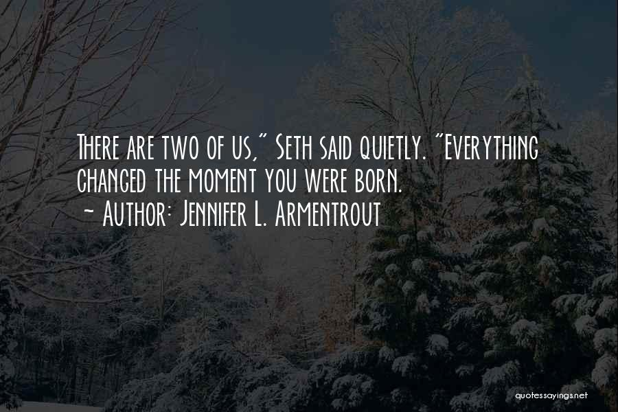 Everything Has Changed Now Quotes By Jennifer L. Armentrout