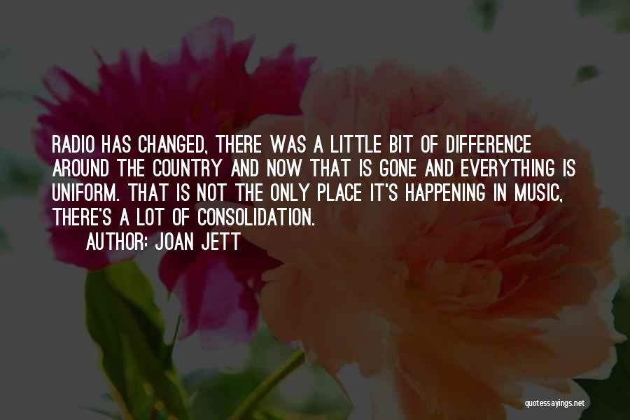 Everything Has Changed Now Quotes By Joan Jett