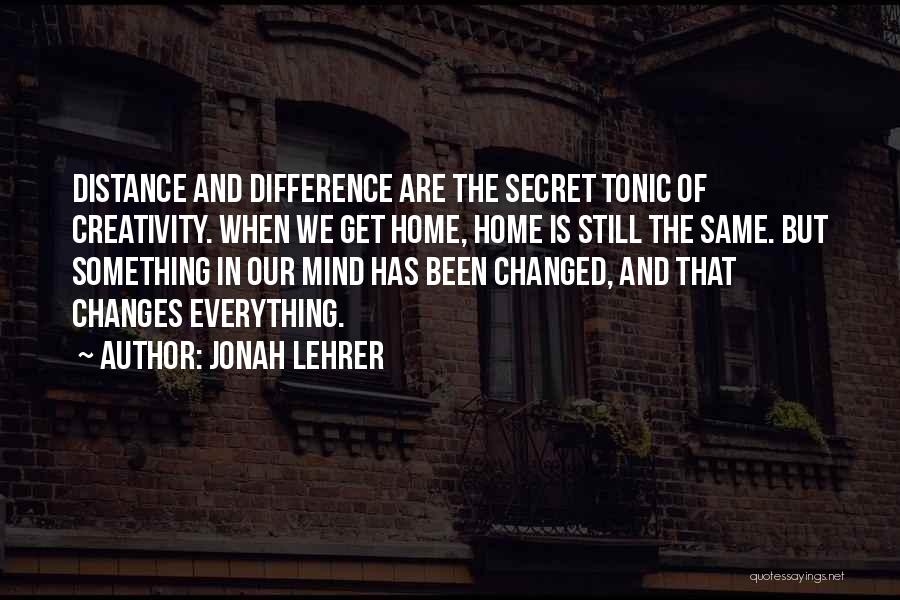 Everything Has Changed Now Quotes By Jonah Lehrer