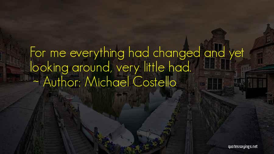 Everything Has Changed Now Quotes By Michael Costello
