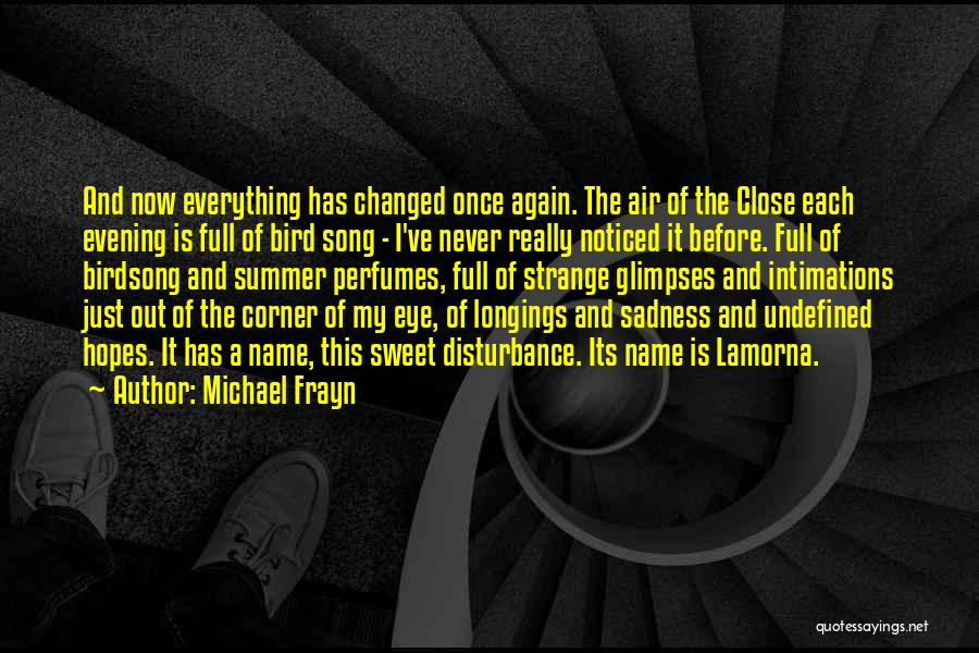 Everything Has Changed Now Quotes By Michael Frayn