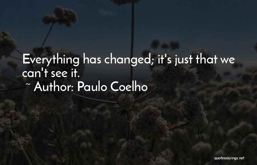 Everything Has Changed Now Quotes By Paulo Coelho