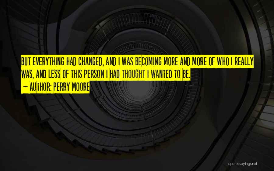 Everything Has Changed Now Quotes By Perry Moore