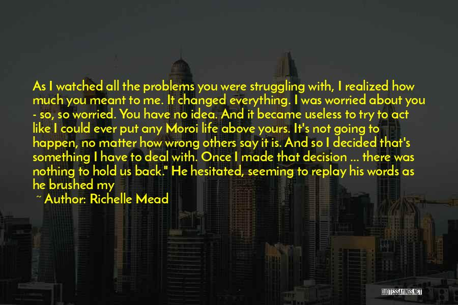 Everything Has Changed Now Quotes By Richelle Mead