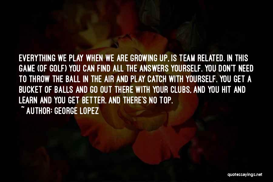 Everything Is Better With You Quotes By George Lopez