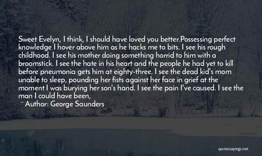 Everything Is Better With You Quotes By George Saunders