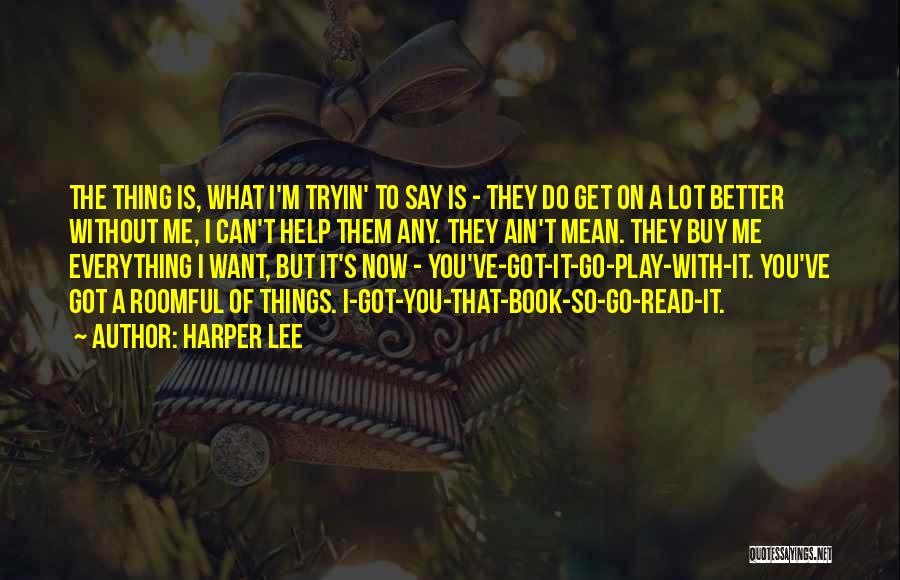 Everything Is Better With You Quotes By Harper Lee