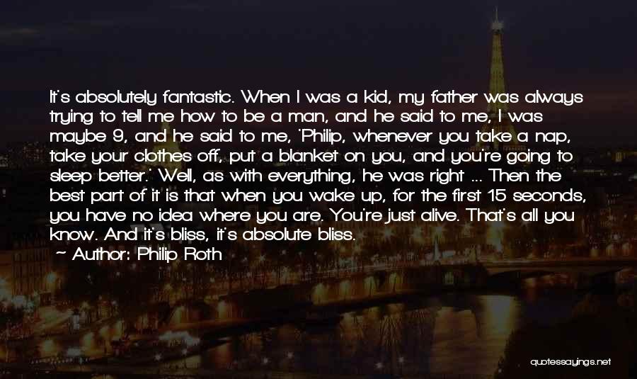 Everything Is Better With You Quotes By Philip Roth