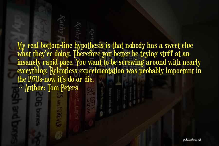 Everything Is Better With You Quotes By Tom Peters