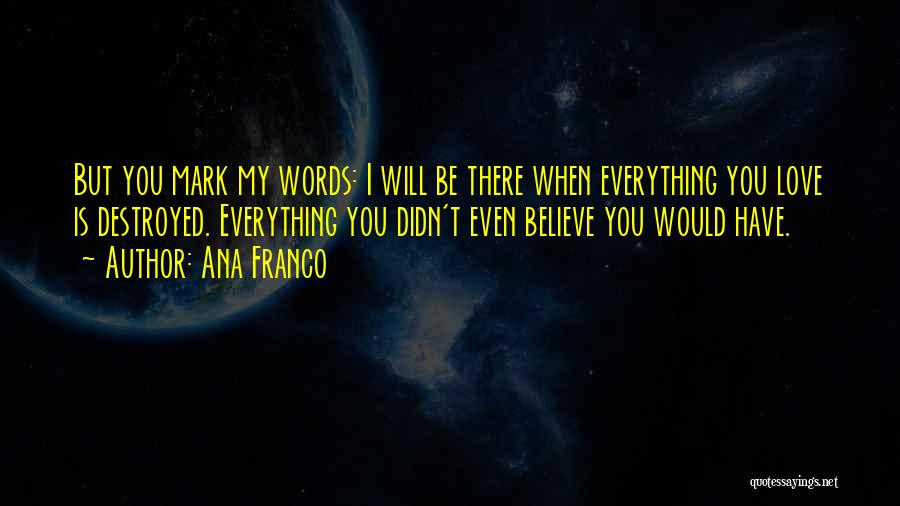 Everything Is Destroyed Quotes By Ana Franco