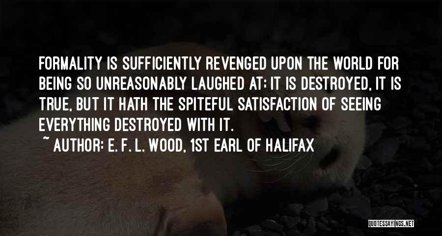 Everything Is Destroyed Quotes By E. F. L. Wood, 1st Earl Of Halifax
