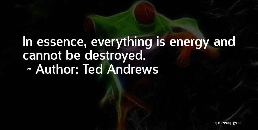 Everything Is Destroyed Quotes By Ted Andrews