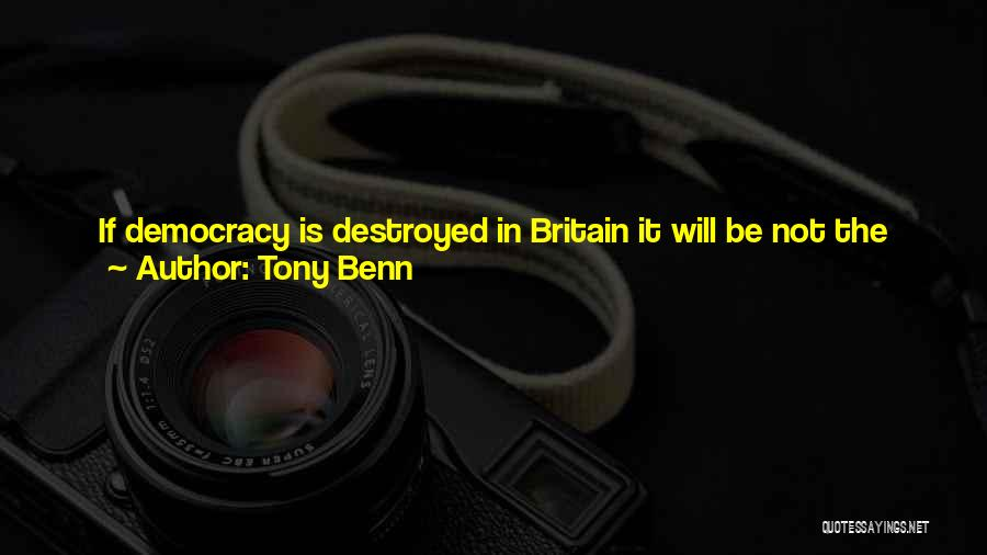 Everything Is Destroyed Quotes By Tony Benn