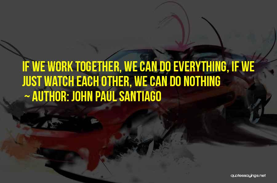 Everything Will Work Out For The Best Quotes By John Paul Santiago