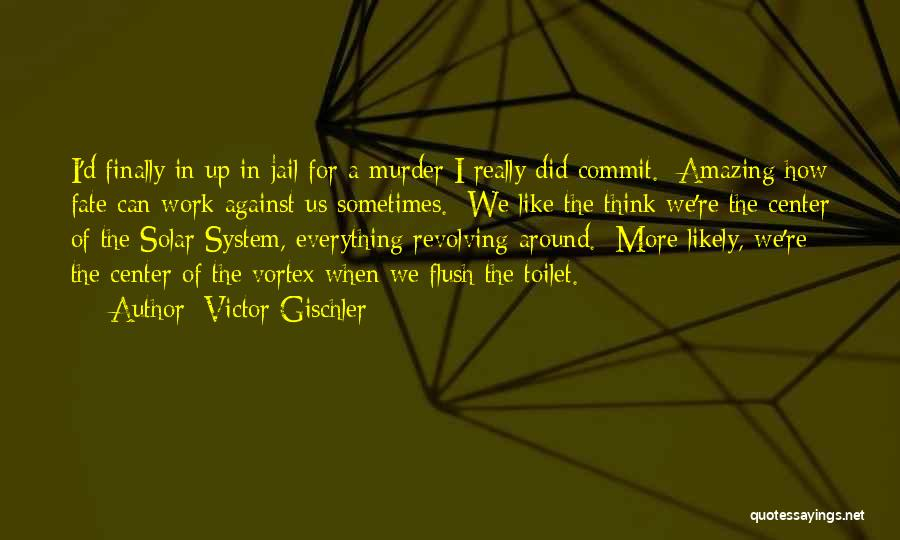 Everything Will Work Out For The Best Quotes By Victor Gischler