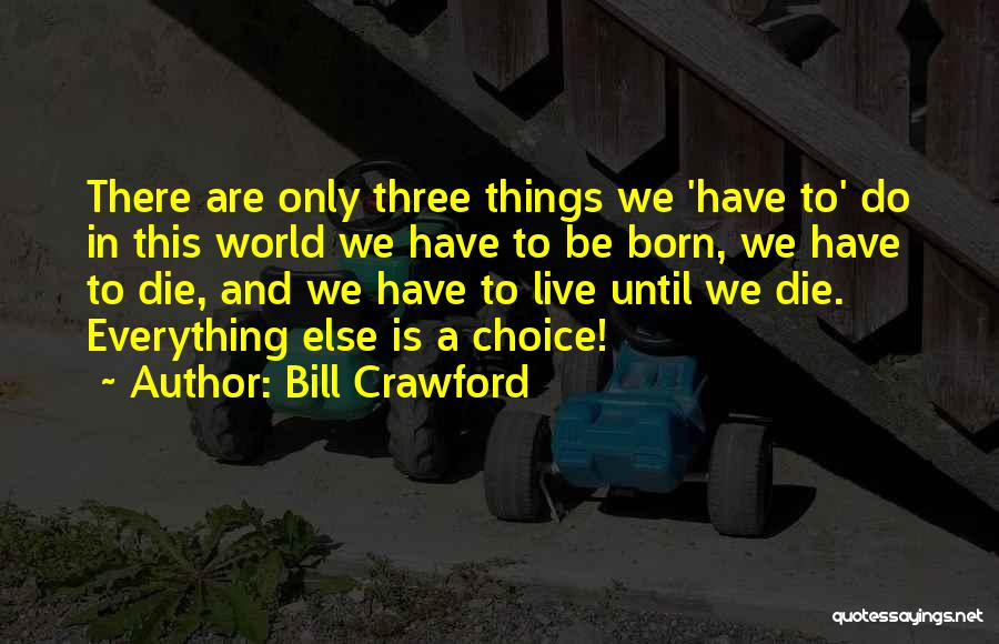 Everything You Do Is A Choice Quotes By Bill Crawford