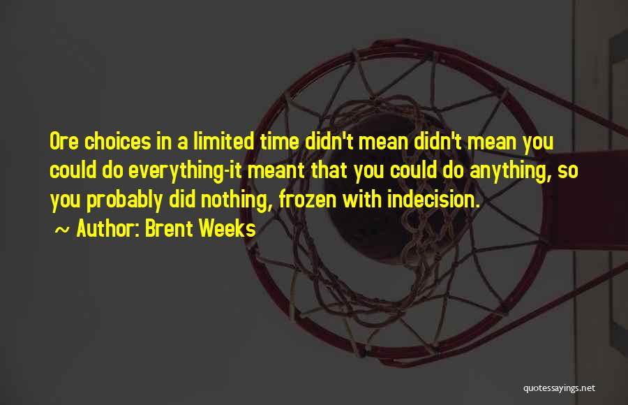 Everything You Do Is A Choice Quotes By Brent Weeks
