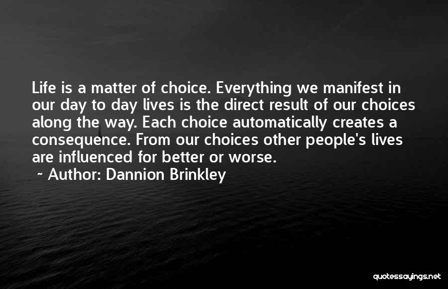 Everything You Do Is A Choice Quotes By Dannion Brinkley