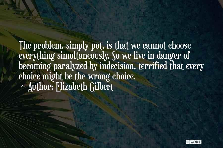 Everything You Do Is A Choice Quotes By Elizabeth Gilbert