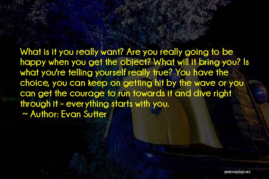 Everything You Do Is A Choice Quotes By Evan Sutter
