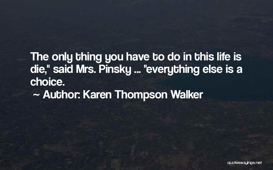 Everything You Do Is A Choice Quotes By Karen Thompson Walker