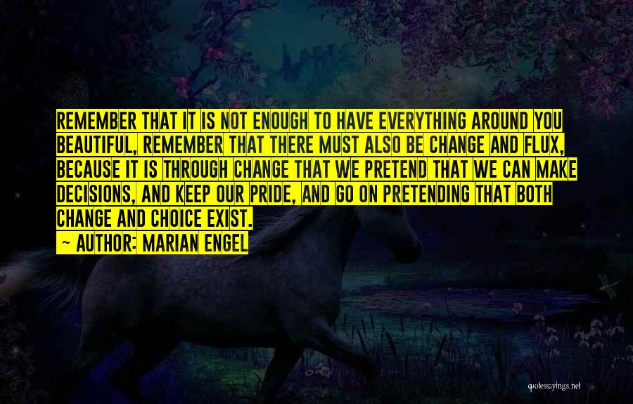 Everything You Do Is A Choice Quotes By Marian Engel