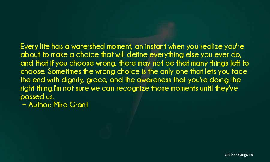 Everything You Do Is A Choice Quotes By Mira Grant