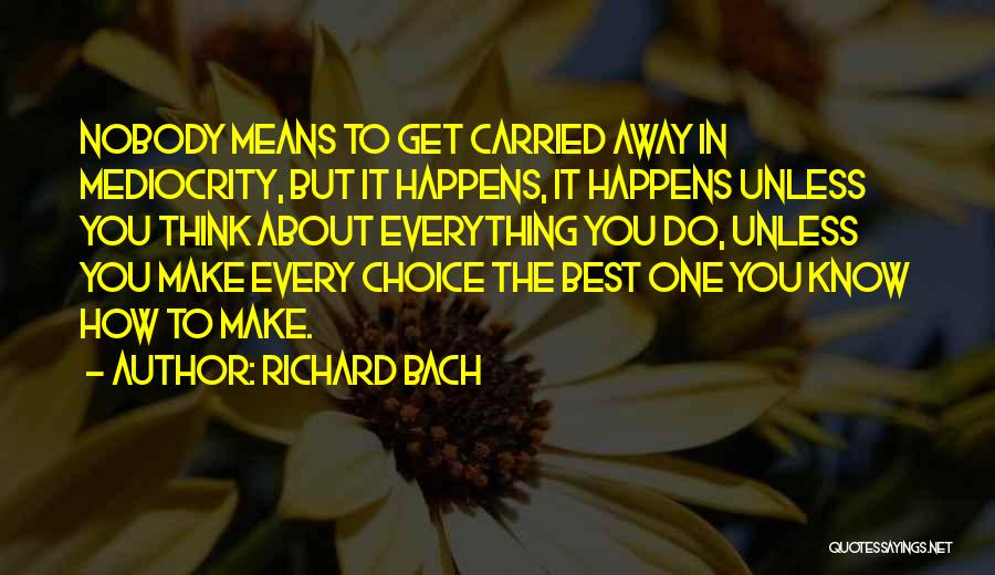 Everything You Do Is A Choice Quotes By Richard Bach