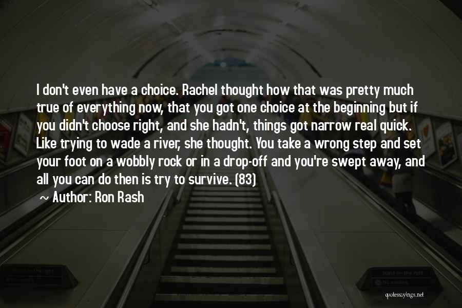 Everything You Do Is A Choice Quotes By Ron Rash