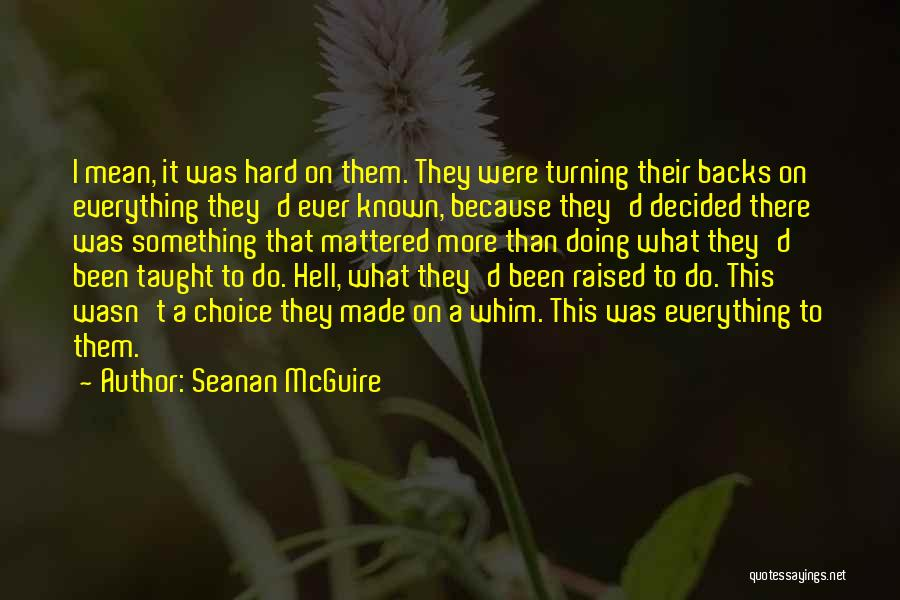 Everything You Do Is A Choice Quotes By Seanan McGuire