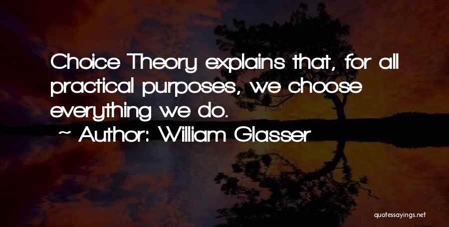 Everything You Do Is A Choice Quotes By William Glasser