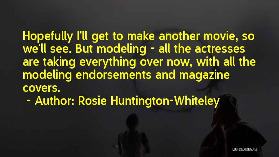 Everything's Rosie Quotes By Rosie Huntington-Whiteley