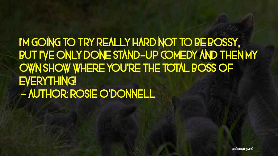 Everything's Rosie Quotes By Rosie O'Donnell