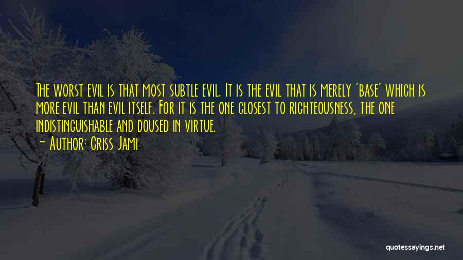 Evil And Deception Quotes By Criss Jami