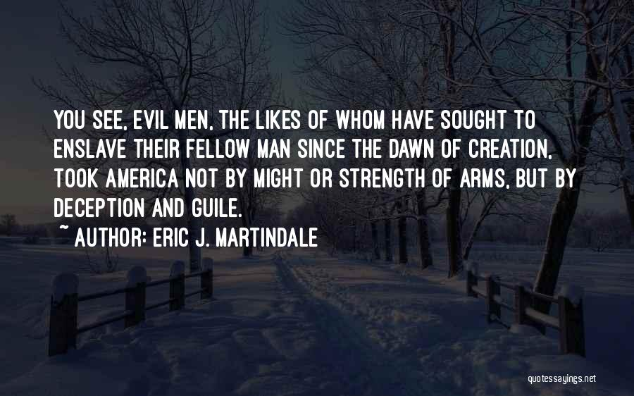 Evil And Deception Quotes By Eric J. Martindale