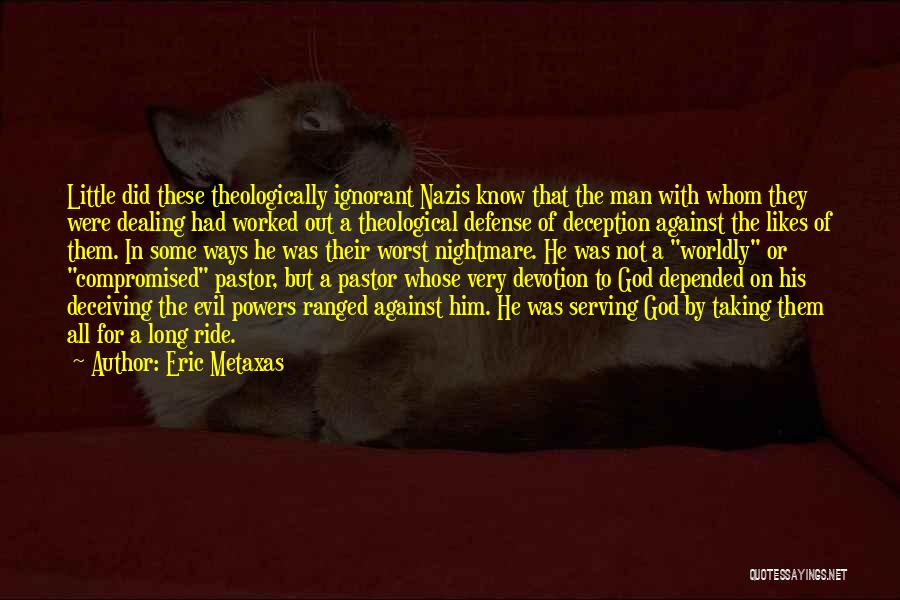 Evil And Deception Quotes By Eric Metaxas