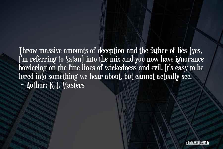 Evil And Deception Quotes By K.J. Masters